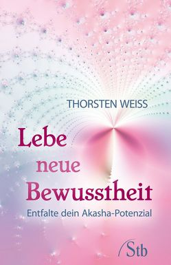 Lebe neue Bewusstheit von Weiss,  Thorsten