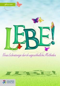 Lebe! von Huber,  Barbara