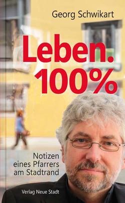 Leben. 100% von Meuer,  Franz, Schwikart,  Georg