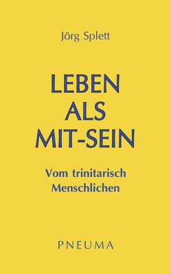 Leben als Mit-Sein von Splett,  Jörg