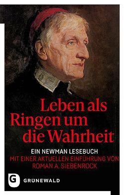 Leben als Ringen um die Wahrheit von Biemer,  Günter, Holmes,  James Derek, Newman,  John Henry, Siebenrock,  Roman A
