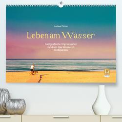 Leben am Wasser (Premium, hochwertiger DIN A2 Wandkalender 2020, Kunstdruck in Hochglanz) von Pörtner,  Andreas