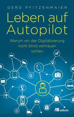 Leben auf Autopilot von Pfitzenmaier,  Gerd