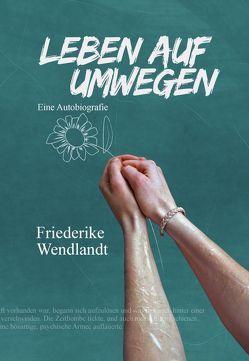 Leben auf Umwegen von Friederike,  Wendlandt