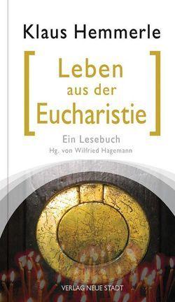 Leben aus der Eucharistie von Hagemann,  Wilfried, Hemmerle,  Klaus