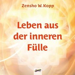 Leben aus der inneren Fülle von Kopp,  Zensho W.