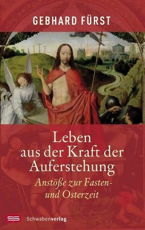 Leben aus der Kraft der Auferstehung von Fürst,  Gebhard