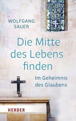 Die Mitte des Lebens finden von Sauer,  Wolfgang