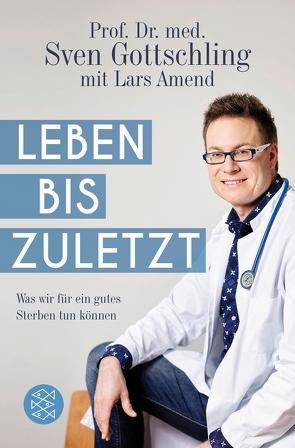 Leben bis zuletzt von Amend,  Lars, Gottschling,  Sven