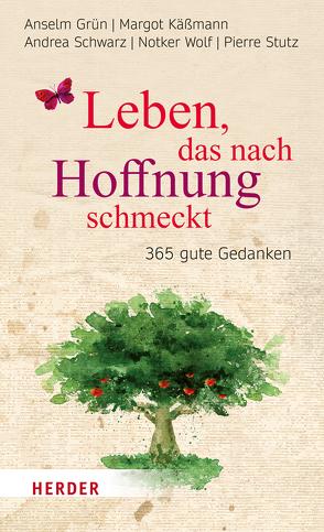 Leben, das nach Hoffnung schmeckt von Grün,  Anselm, Käßmann,  Margot, Oehler,  Johanna, Schwarz,  Andrea, Stutz,  Pierre, Wolf,  Notker