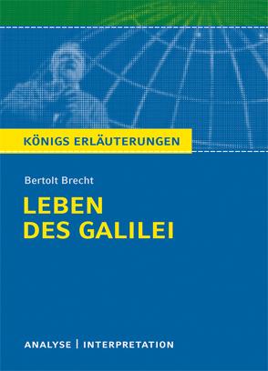 Leben des Galilei von Bertolt Brecht. Textanalyse und Interpretation mit ausführlicher Inhaltsangabe und Abituraufgaben mit Lösungen. von Brecht,  Bertolt, Grosse,  Wilhelm
