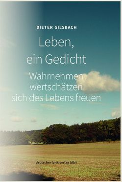 Leben, ein Gedicht von Gilsbach,  Dieter