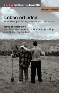 Leben erfinden. Frankfurter Positionen 2008 von Becker,  Marc, Braun,  Marcus, Hilling,  Anja, Spregelburd,  Rafael