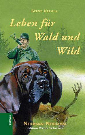 Leben für Wald und Wild von Krewer,  Bernd