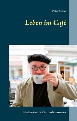 Leben im Café von Moser,  Peter