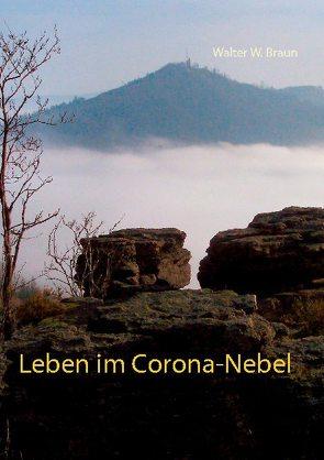 Leben im Corona-Nebel von Braun,  Walter W.