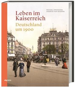 Leben im Kaiserreich von Epkenhans,  Michael, von Seggern,  Andreas