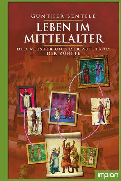 Leben im Mittelalter von Bentele,  Günther, Puth,  Klaus
