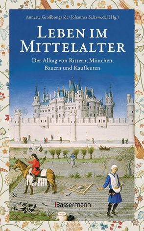 Leben im Mittelalter: Der Alltag von Rittern, Mönchen, Bauern und Kaufleuten von Großbongardt,  Annette, Saltzwedel,  Johannes