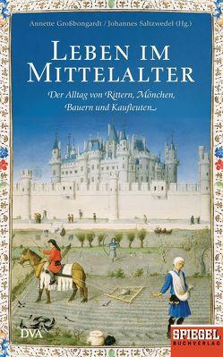 Leben im Mittelalter von Großbongardt,  Annette, Saltzwedel,  Johannes