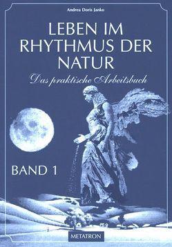 Leben im Rhythmus der Natur. Das praktische Arbeitsbuch / Leben im Rhythmus der Natur Band 1 von Janko,  Andrea D, Janko,  Hubert