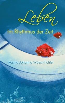 Leben – Im Rhythmus der Zeit von Wüest-Fichtel,  Rosina Johanna
