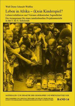 Leben in Afrika – (k)ein Kinderspiel? Lebensverhältnisse und Visionen afrikanischer Jugendlicher von Schmidt-Wulffen,  Wulf D