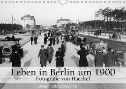 Leben in Berlin um 1900 – Fotografie von Haeckel (Wandkalender 2019 DIN A4 quer) von www.haeckel.foto.de,  k.A.