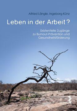 Leben in der Arbeit? von Künz,  Ingeborg, Längle,  Alfried