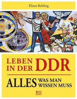 Leben in der DDR von Behling,  Klaus