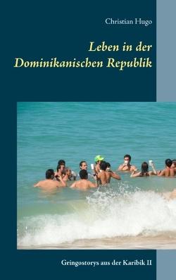Leben in der Dominikanischen Republik von Hugo,  Christian