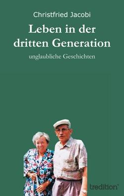 Leben in der dritten Generation von Jacobi,  Christfried