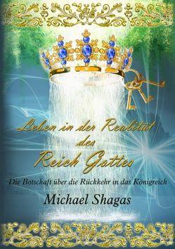 Leben in der Realität des Reich Gottes von Shagas,  Michael