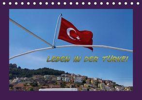 Leben in der Türkei (Tischkalender 2018 DIN A5 quer) von Schneller,  Helmut
