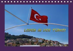 Leben in der Türkei (Tischkalender 2019 DIN A5 quer) von Schneller,  Helmut