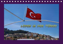 Leben in der Türkei (Tischkalender 2021 DIN A5 quer) von Schneller,  Helmut