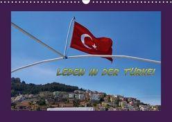 Leben in der Türkei (Wandkalender 2018 DIN A3 quer) von Schneller,  Helmut