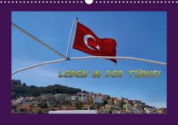 Leben in der Türkei (Wandkalender 2021 DIN A3 quer) von Schneller,  Helmut