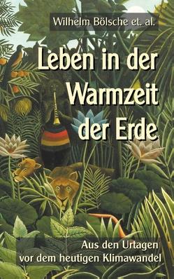 Leben in der Warmzeit der Erde von Bölsche,  Wilhelm, Sedlacek,  Klaus-Dieter