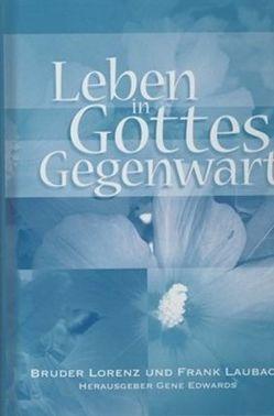Leben in Gottes Gegenwart von Edwards,  Gene, Laubach,  Frank, Lorenz,  Bruder, Wilczek,  Marita