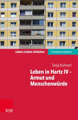 Leben in Hartz IV – Armut und Menschenwürde von Kuhnert,  Tanja
