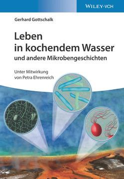 Leben in kochendem Wasser und andere Mikrobengeschichten von Gottschalk,  Gerhard