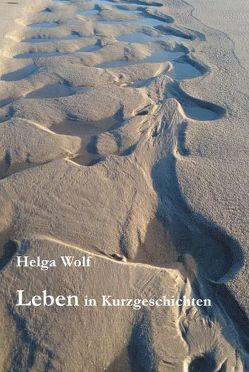 Leben in Kurzgeschichten von Wolf,  Helga