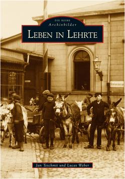Leben in Lehrte von Teschmit,  Jan, Weber,  Lucas