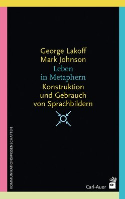 Leben in Metaphern von Johnson,  Mark, Lakoff,  George