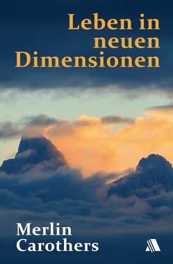 Leben in neuen Dimensionen von Carothers,  Merlin R, Mayer,  Brigitte