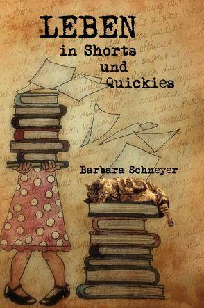 LEBEN in Shorts und Quickies von Schneyer,  Barbara