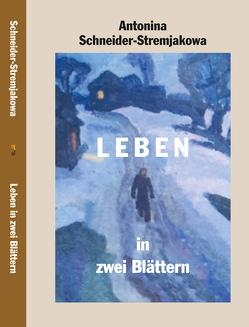 Leben in zwei Blättern von Schneider-Stremjakowa,  Antonina