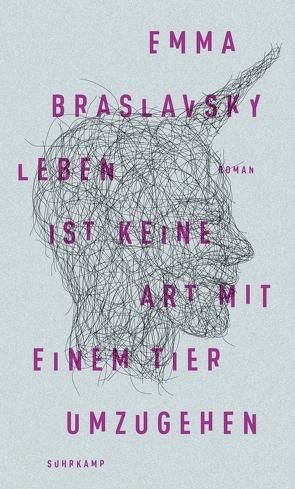 Leben ist keine Art, mit einem Tier umzugehen von Braslavsky,  Emma