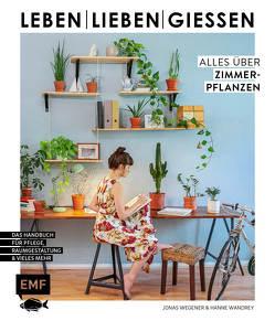 Leben, lieben, gießen – Alles über Zimmerpflanzen von Wandrey,  Hanne, Wegener,  Jonas